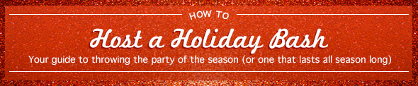 How to Host a Holiday Bash
