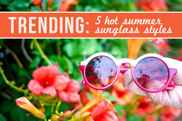 5 hot summer sunglass styles