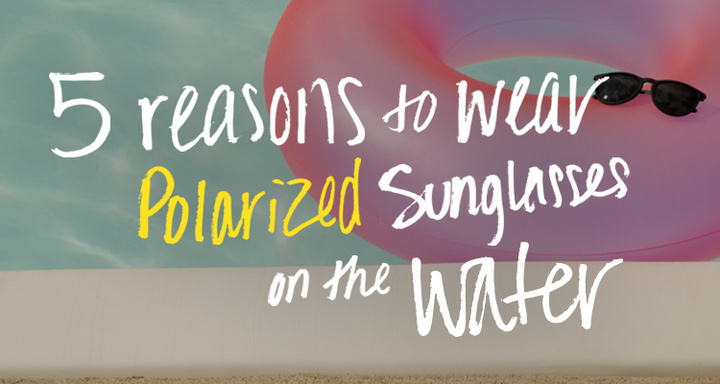 Why You Should Wear Polarized Sunglasses on the Water