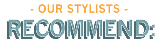 our stylists recommend